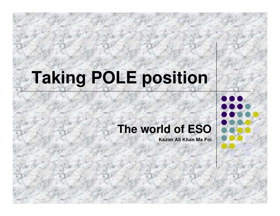 Taking POLE position           The world of ESO                 Kazim Ali Khan Ma Foi