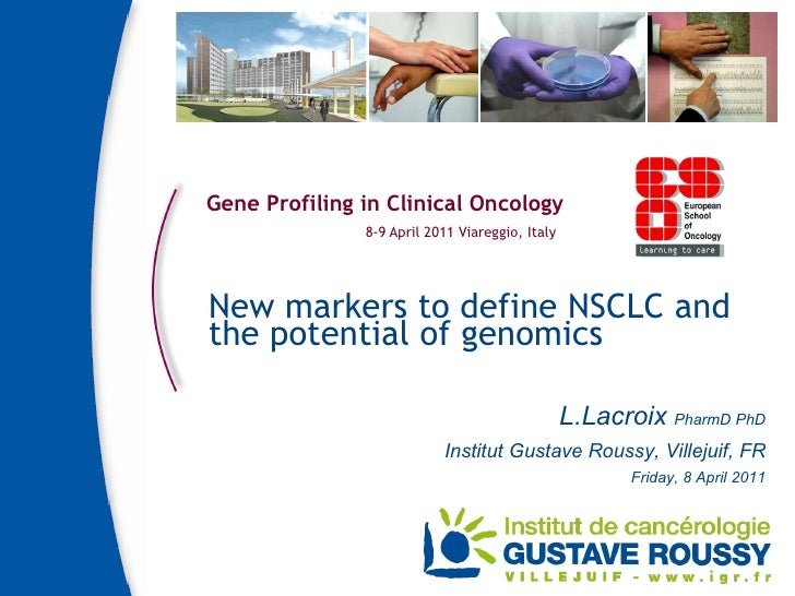 Gene Profiling in Clinical Oncology 8-9 April 2011 Viareggio, Italy New markers to define NSCLC and the potential of genom...
