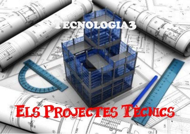TTTTECNOLOGIAECNOLOGIAECNOLOGIAECNOLOGIA3333 EEEELSLSLSLS PPPPROJECTESROJECTESROJECTESROJECTES TTTTÈCNICSÈCNICSÈCNICSÈCNICS