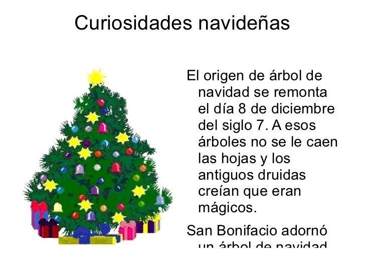Curiosidades navideñas <ul><li>El origen de árbol de navidad se remonta el día 8 de diciembre del siglo 7. A esos árboles ...