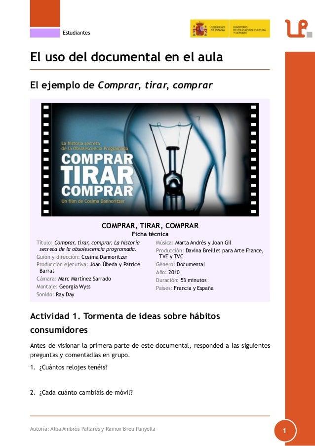 Autoría: Alba Ambròs Pallarès y Ramon Breu PanyellaEstudiantes1El uso del documental en el aulaEl ejemplo de Comprar, tira...
