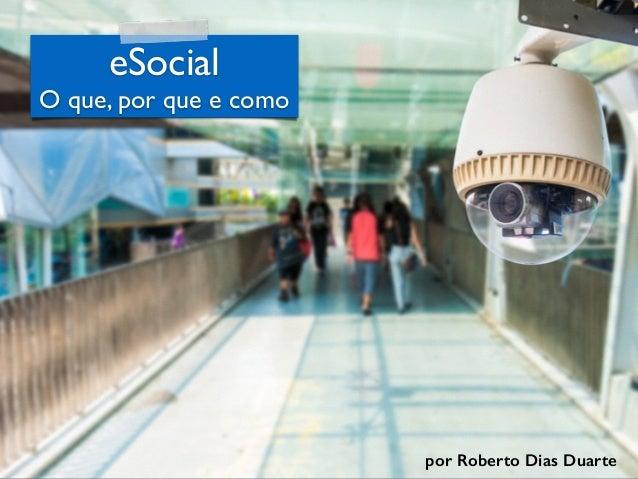 RobertoDiasDuarte eSocial O que, por que e como por Roberto Dias Duarte