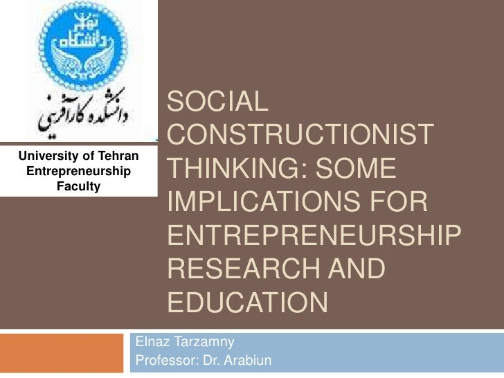 Social constructionist thinking: some implications for entrepreneurship research and education<br />ElnazTarzamny<br />Pro...