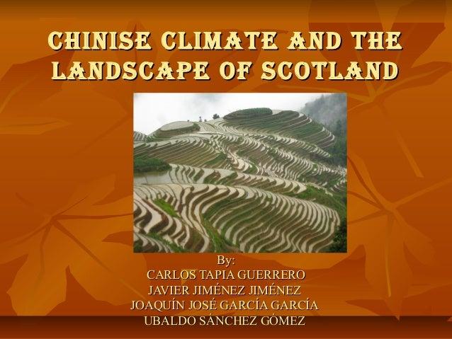 Chinise Climate anD theChinise Climate anD the lanDsCaPe OF sCOtlanDlanDsCaPe OF sCOtlanD By:By: CARLOS TAPIA GUERREROCARL...