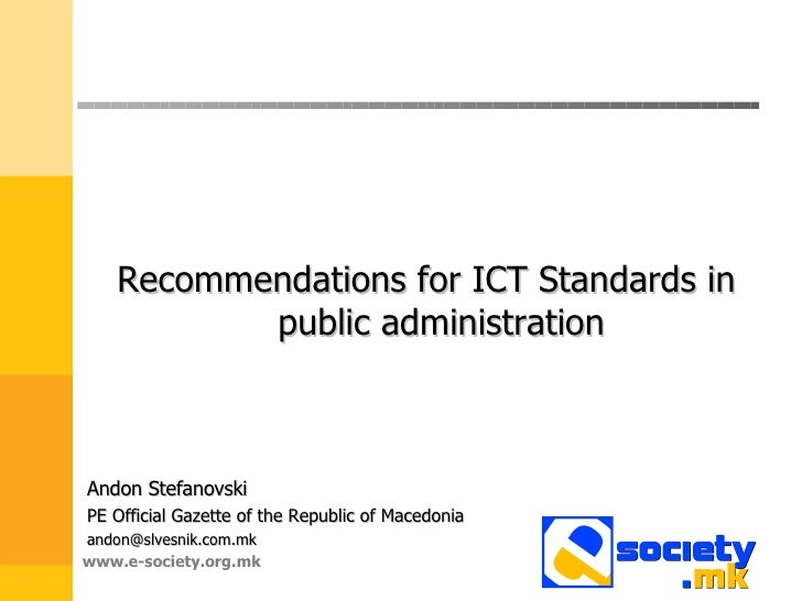 <ul><li>Recommendations for ICT Standards in public administration </li></ul>www.e-society.org.mk Andon Stefanovski PE Off...