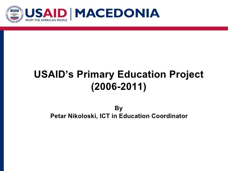 USAID's Primary Education Project (2006-2011) By Petar Nikoloski, ICT in Education Coordinator