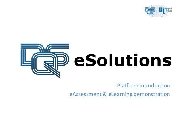 eSolutions                 Platform introductioneAssessment & eLearning demonstration