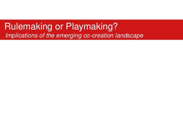 ESOMAR: Rulemaking or Playmaking?  Implications of the emerging co-creation landscape. Online Conference Berlin 2010