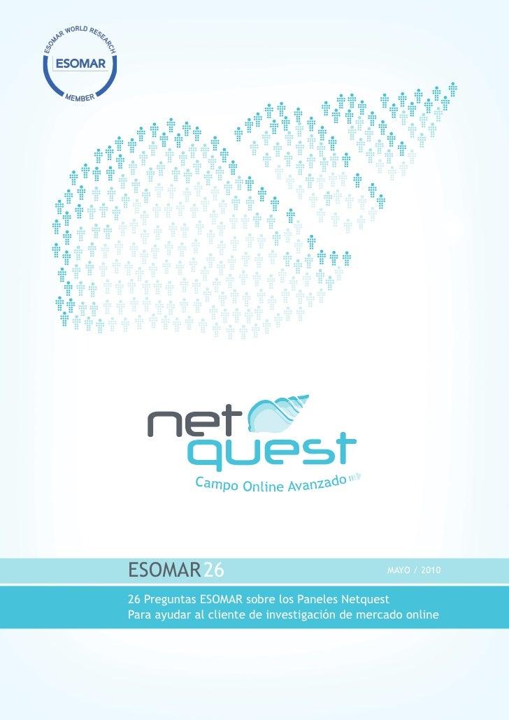 ESOMAR26                                       MAYO / 2010   26 Preguntas ESOMAR sobre los Paneles Netquest Para ayudar al...