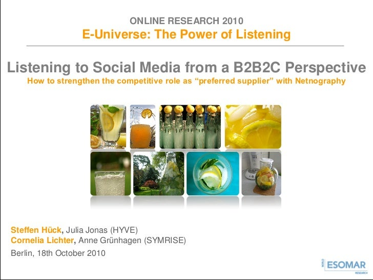 ONLINE RESEARCH 2010                  E-Universe: The Power of ListeningListening to Social Media from a B2B2C Perspective...