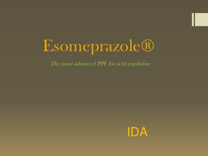 Esomeprazole®The most advanced PPI for acid regulation                               IDA