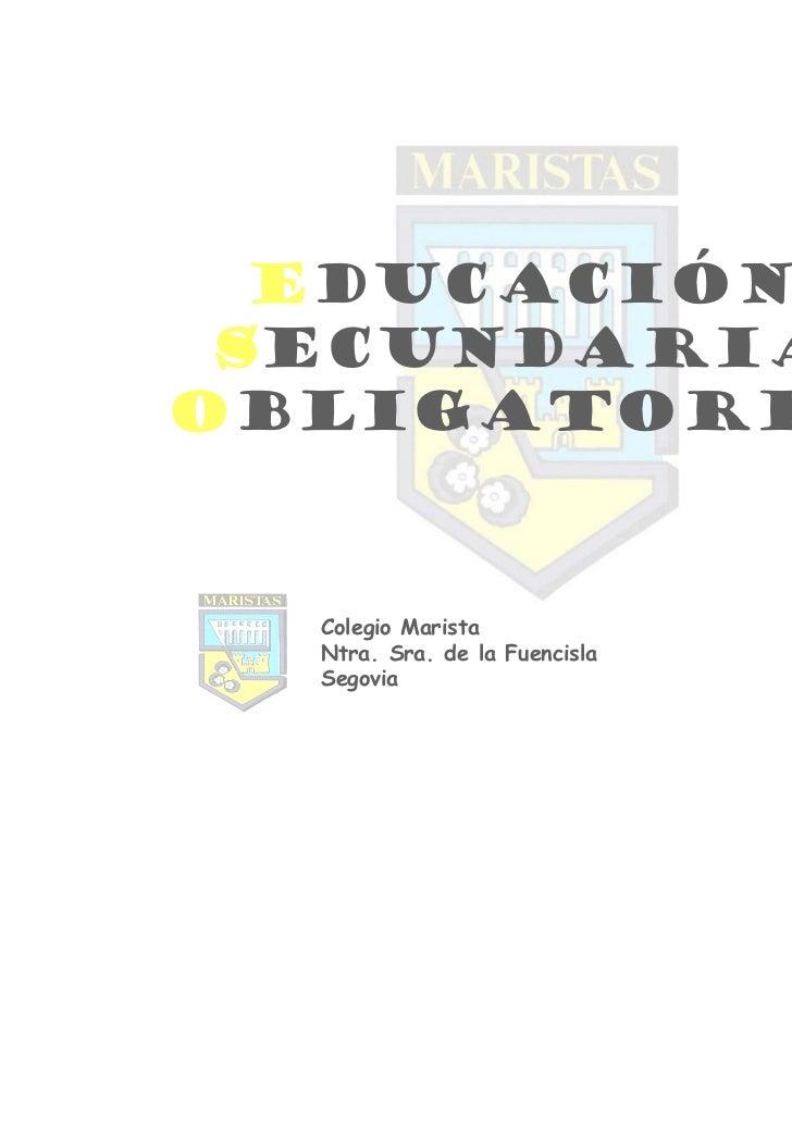 Educación SecundariaObligatoria  Colegio Marista  Ntra. Sra. de la Fuencisla  Segovia