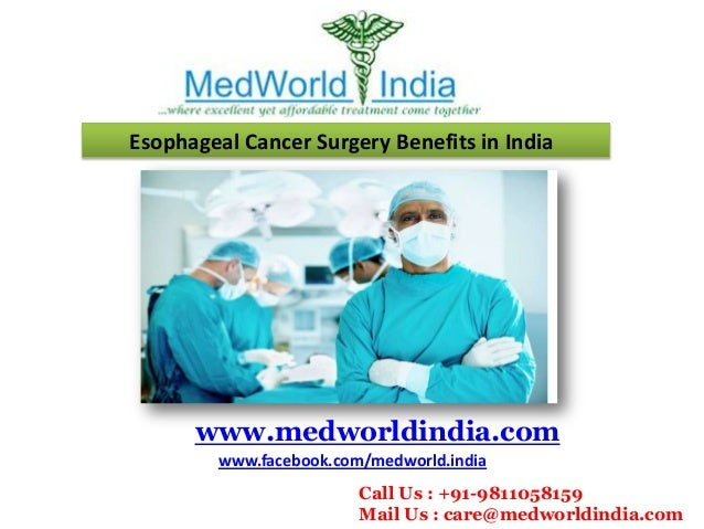 Esophageal Cancer Surgery Benefits in India  www.medworldindia.com www.facebook.com/medworld.india Call Us : +91-981105815...