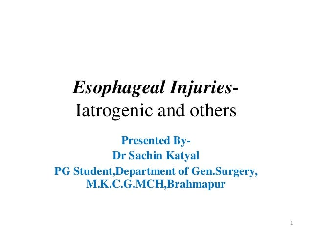 Esophageal Injuries- Iatrogenic and others Presented By- Dr Sachin Katyal PG Student,Department of Gen.Surgery, M.K.C.G.MC...