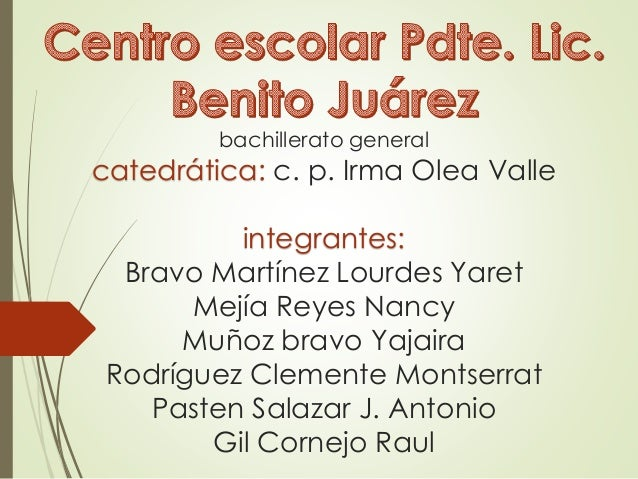 bachillerato general catedrática: c. p. Irma Olea Valle integrantes: Bravo Martínez Lourdes Yaret Mejía Reyes Nancy Muñoz ...