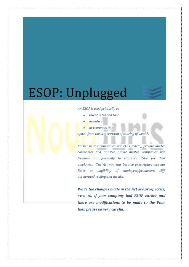An ESOP is used primarily as  talent retention tool  incentive  or remuneration apart from the larger vision of sharing...
