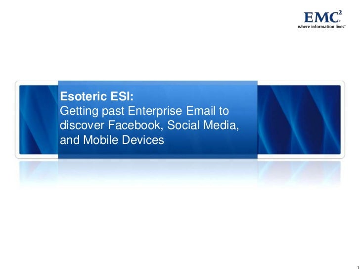 Esoteric ESI: Getting past Enterprise Email to discover Facebook, Social Media, and Mobile Devices<br />