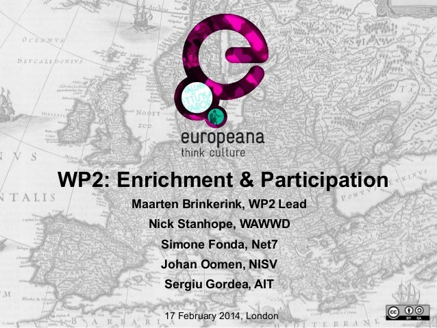 WP2: Enrichment & Participation Maarten Brinkerink, WP2 Lead Nick Stanhope, WAWWD Simone Fonda, Net7 Johan Oomen, NISV Ser...