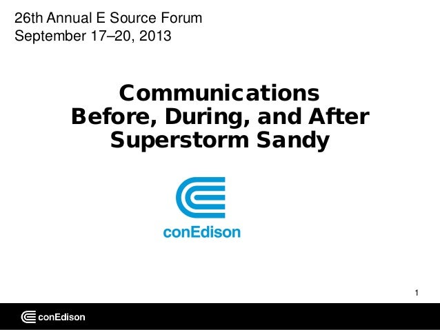26th Annual E Source Forum September 17–20, 2013  Communications Before, During, and After Superstorm Sandy  1