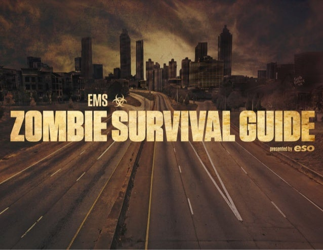 EMS ZOMBIE SURVIVAL GUIDE  CIVIL DEFENSE BRIEFING An alien pathogen unleashed in a remote location of the country has awak...