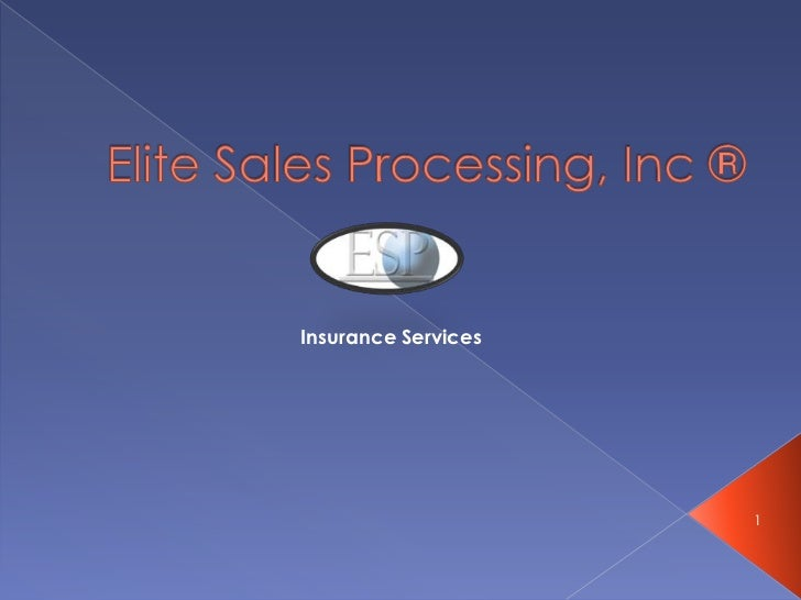 Elite Sales Processing, Inc ®<br />Insurance Services<br />1<br />
