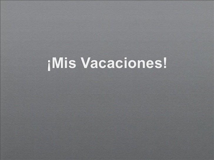 ¡Mis Vacaciones!