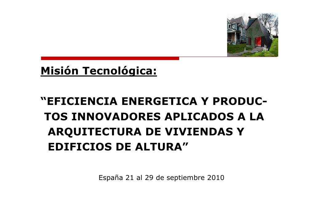"""Misión Tecnológica:  """"EFICIENCIA ENERGETICA Y PRODUC-  TOS INNOVADORES APLICADOS A LA   ARQUITECTURA DE VIVIENDAS Y   EDIF..."""