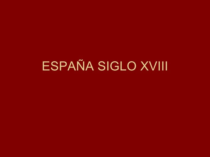 ESPAÑA SIGLO XVIII