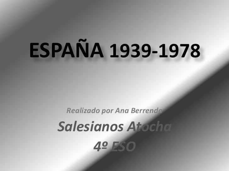 ESPAÑA 1939-1978<br />Realizado por Ana Berrendo<br />Salesianos Atocha<br />4º ESO<br />