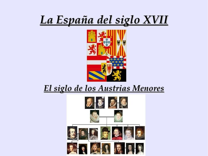 La España del siglo XVII El siglo de los Austrias Menores