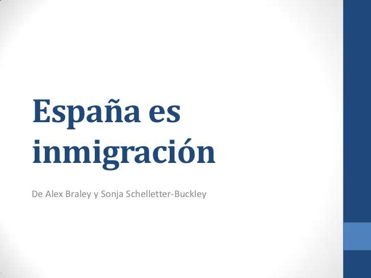Españaesinmigración<br />De Alex Braley y Sonja Schelletter-Buckley<br />
