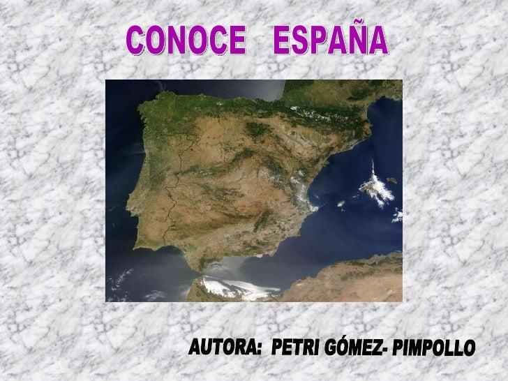 CONOCE  ESPAÑA AUTORA:  PETRI GÓMEZ- PIMPOLLO