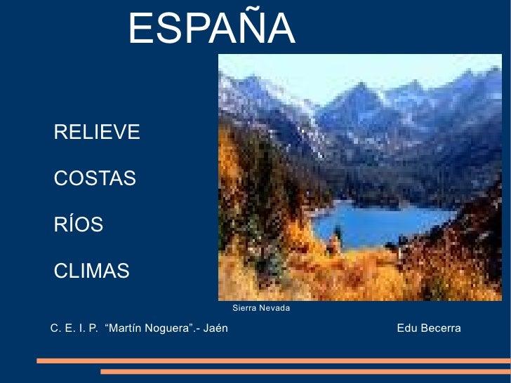 """ESPAÑA  RELIEVE  COSTAS  RÍOS  CLIMAS                                       Sierra Nevada  C. E. I. P. """"Martín Noguera"""".- ..."""