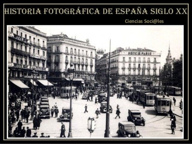HISTORIA FOTOGRÁFICA DE ESPAÑA SIGLO XX Ciencias Soci@les