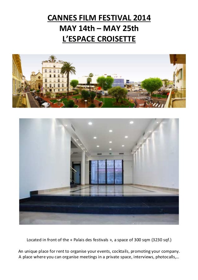 CANNES FILM FESTIVAL 2014 MAY 14th – MAY 25th L'ESPACE CROISETTE Located in front of the « Palais des festivals », a space...