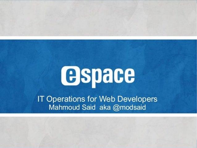 IT Operations for Web Developers Mahmoud Said aka @modsaid