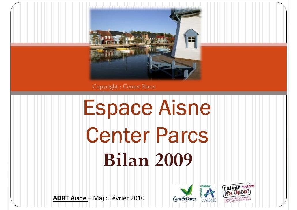 Copyright : Center Parcs             Espace Aisne           Center Parcs                  Bilan 2009 ADRT Aisne – Màj : Fé...