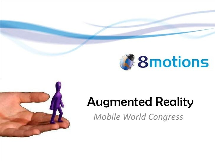 Augmented Reality<br />Mobile World Congress<br />