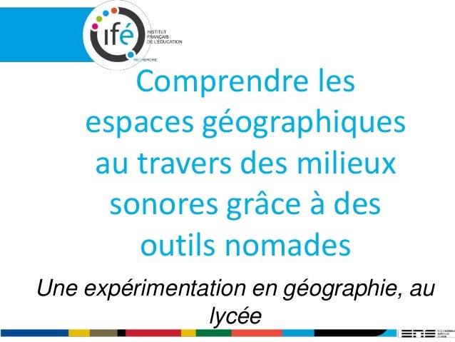 Comprendre les espaces géographiques au travers des milieux sonores grâce à des outils nomades Une expérimentation en géog...
