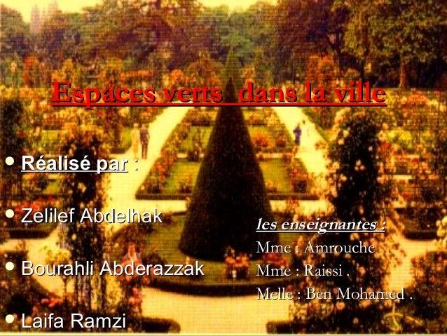 Espaces verts dans la villeEspaces verts dans la ville  Réalisé parRéalisé par ::  Zelilef AbdelhakZelilef Abdelhak  Bo...