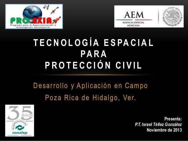 T E C N O L O G Í A E S PA C I A L PA R A PROTECCIÓN CIVIL Desarrollo y Aplicación en Campo P o z a R i c a d e H i d a l ...