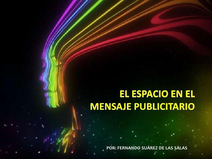 EL ESPACIO EN EL MENSAJE PUBLICITARIO<br />EL ESPACIO EN EL MENSAJE PUBLICITARIO<br />POR: FERNANDO SUÁREZ DE LAS SALAS<br />