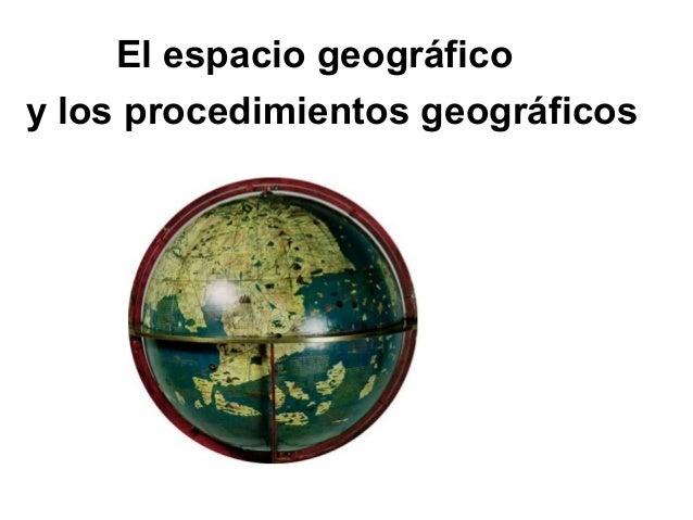 y los procedimientos geográficos El espacio geográfico