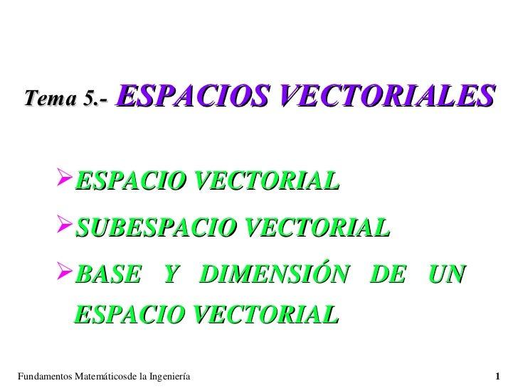 Tema 5.-             ESPACIOS VECTORIALES        ESPACIO VECTORIAL        SUBESPACIO VECTORIAL        BASE Y DIMENSIÓN ...