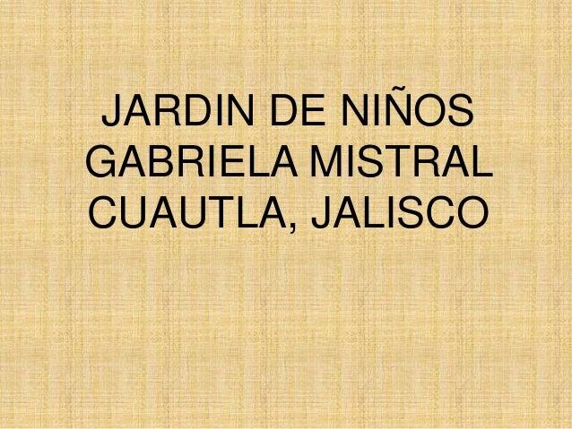 JARDIN DE NIÑOSGABRIELA MISTRALCUAUTLA, JALISCO