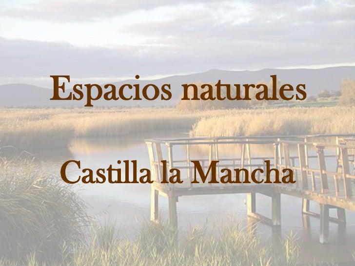 Espacios naturales  Castilla la Mancha