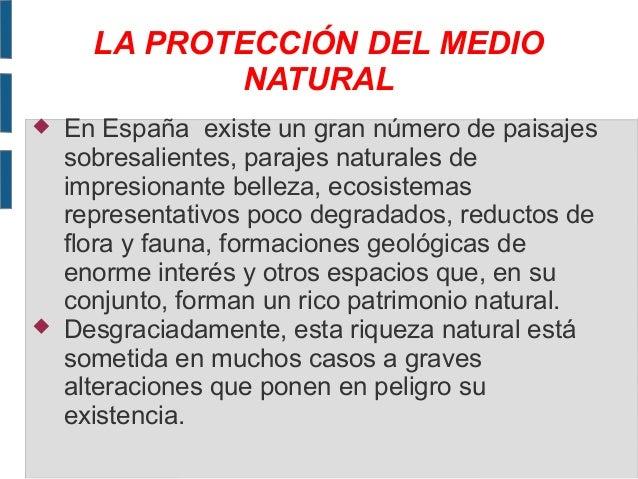 LA PROTECCIÓN DEL MEDIO NATURAL     En España existe un gran número de paisajes sobresalientes, parajes naturales de imp...