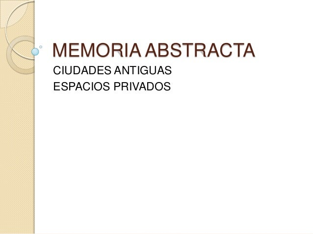 MEMORIA ABSTRACTACIUDADES ANTIGUASESPACIOS PRIVADOS