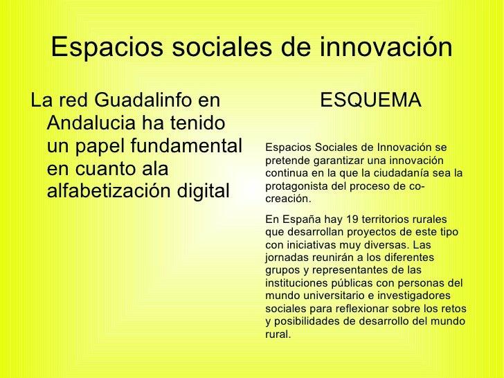 Espacios sociales de innovaciónLa red Guadalinfo en                 ESQUEMA Andalucia ha tenido un papel fundamental     E...