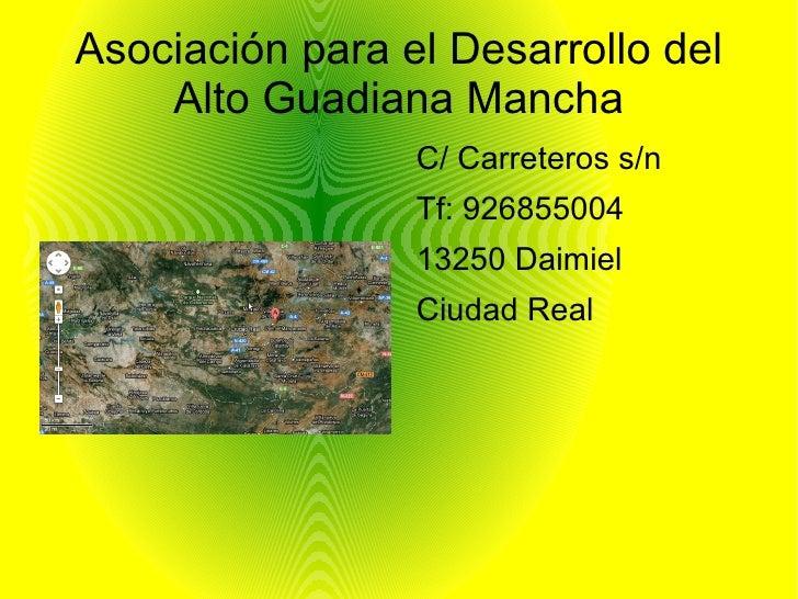 Asociación para el Desarrollo del    Alto Guadiana Mancha                 C/ Carreteros s/n                 Tf: 926855004 ...